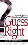 Guess Right : Boost the Accuracy of Your Demand Forecast, Schreibfeder, Jon, 097147527X