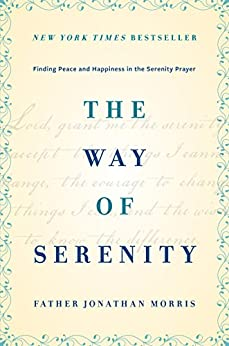 The Way of Serenity: Finding Peace and Happiness in the Serenity Prayer by [Morris, Jonathan]