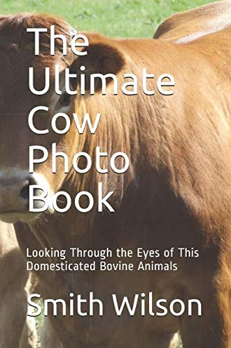 The Ultimate Cow Photo Book: Looking Through the Eyes of This Domesticated Bovine Animals ()