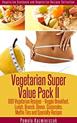 Vegetarian Super Value Pack II - 600 Vegetarian Recipes - Veggie Breakfast, Lunch, Brunch, Dinner, Casseroles, Muffin Tins and Specialty Recipes (Vegetarian ... Recipes Collection 27) (English Edition)