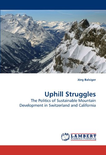 Uphill Struggles: The Politics of Sustainable Mountain Development in Switzerland and California