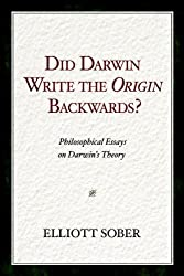Did Darwin Write the Origin Backwards?: Philosophical Essays on Darwin's Theory (Prometheus Prize)