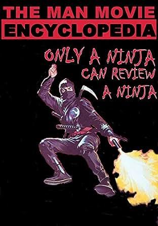 Only A Ninja Can Review A Ninja (The Man Movie Encyclopedia ...