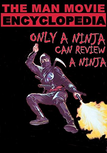 Only A Ninja Can Review A Ninja (The Man Movie Encyclopedia ...