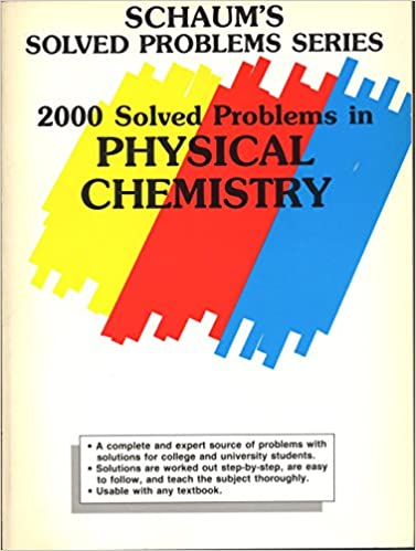 Two Thousand Solved Problems in Physical Chemistry (Schaum's Outline S.) 9780070417168 Chemistry at amazon