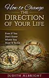 img - for How to Change the Direction of Your Life: Even if You Don't Know Where You Want It to Go book / textbook / text book