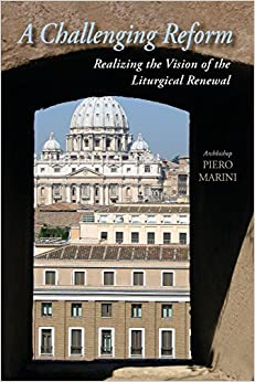 Challenging Reform: Realizing the Vision of the Liturgical Renewal, 1963-1975