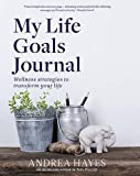 My Life Goals Journal: Wellness strategies to transform your life