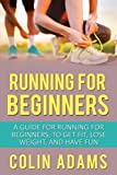 Running for Beginners: A Guide for Running for Beginners, To Get Fit, Lose Weight, and Have Fun
