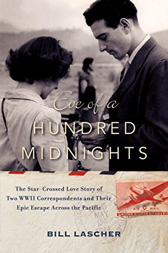Eve of a Hundred Midnights: The Star-Crossed Love Story of Two WWII Correspondents and Their Epic Escape Across the Pacific cover