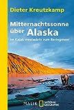 Mitternachtssonne über Alaska: Im Kajak westwärts zum Beringmeer (German Edition)