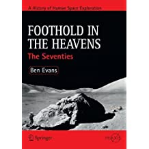 Foothold in the Heavens: The Seventies (Springer Praxis Books) by Ben Evans (2010-10-02)