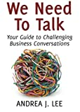 We Need To Talk: Your Guide to Challenging Business Conversations