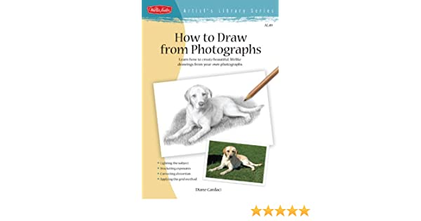 How to Draw from Photographs: Learn how to make your drawings picture perfect (Artists Library)