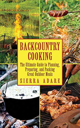 Backcountry Cooking: The Ultimate Guide to Outdoor Cooking (Ultimate Guides) ()