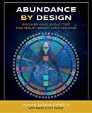 Abundance by Design: Discover Your Unique Code for Health, Wealth and Happiness with Human Design (Life by Human Design)