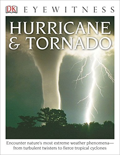 DK Eyewitness Books: Hurricane & Tornado: Encounter Nature's Most Extreme Weather Phenomena from Turbulent Twisters to Fie - Extreme Weather Kids