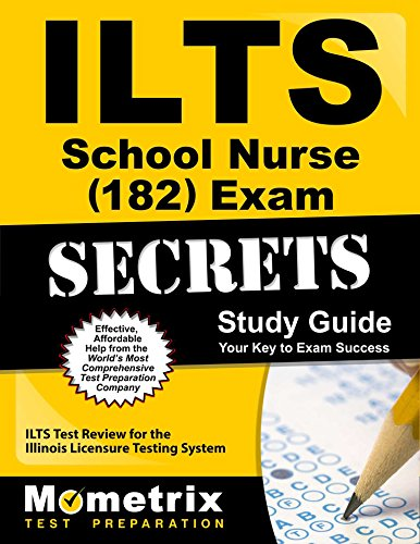 ILTS School Nurse (182) Exam Secrets Study Guide: ILTS Test Review for the Illinois Licensure Testing System