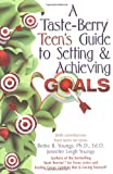 A Taste Berry Teen's Guide to Setting & Achieving Goals (Taste Berries Series)