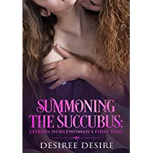 Summoning The Succubus: Lesbian Noblewoman's First Time