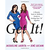 "Get It!: A Beauty, Style, and Wellness Guide to Getting Your ""It"" Together"