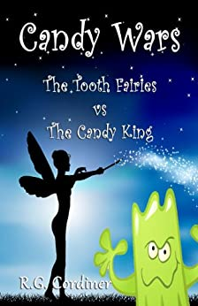 Candy Wars: The Tooth Fairies vs The Candy King by [Cordiner, R.G.]