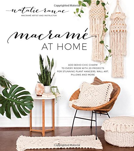 Book Cover: Macramé at Home: Add Boho-Chic Charm to Every Room with 20 Projects for Stunning Plant Hangers, Wall Art, Pillows and More