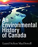 img - for An Environmental History of Canada by Laurel Sefton MacDowell (2012-08-01) book / textbook / text book