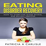 Eating Disorder Recovery: How to Overcome Binge Eating and Bulimia Nervosa | Patricia A. Carlisle