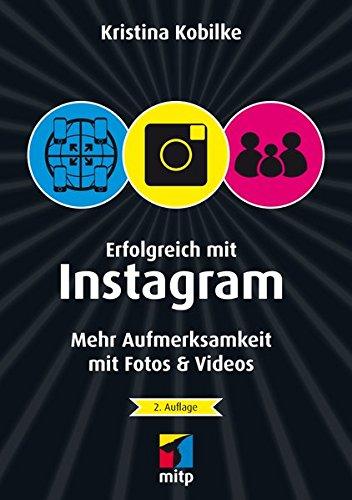 Erfolgreich mit Instagram: Mehr Aufmerksamkeit mit Fotos & Videos (mitp/Die kleinen Schwarzen) Broschiert – 30. November 2015 Kristina Kobilke 3958453007 Instagram (Foto-Sharing) Naturwissenschaften