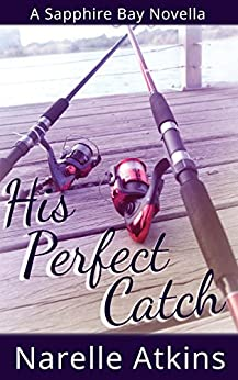 His Perfect Catch: A Sapphire Bay Novella by [Atkins, Narelle]