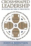 Cross-Shaped Leadership : On the Rough and Tumble of Parish Practice, Berntsen, John A., 156699375X