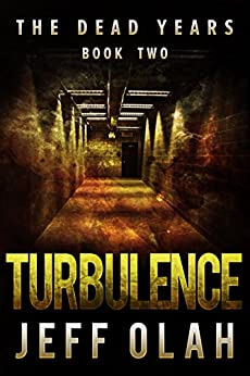 The Dead Years - TURBULENCE - Book 2 (A Post-Apocalyptic Thriller) by [Olah, Jeff]