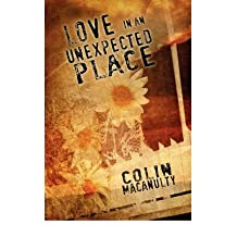 Love in an Unexpected Place [ LOVE IN AN UNEXPECTED PLACE ] By Macanulty, Colin ( Author )Nov-17-2008 Paperback
