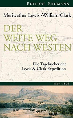 Der weite Weg nach Westen: Die Tagebücher der Lewis und Clark Expedition 1805-1806 Gebundenes Buch – 20. Februar 2013 Lewis; Clark Meriwether 3865398529 1500 bis heute Amerika