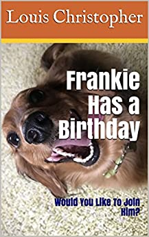Frankie Has a Birthday: Would You Like To Join Him? by [Christopher, Louis]