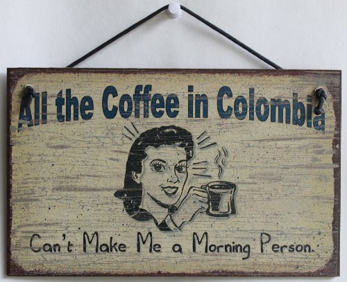 5x8-vintage-style-sign-saying-all-the-coffee-in-colombia-cant-make-me-a-morning-person-decorative-fu