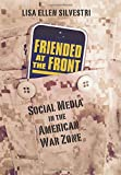 Friended at the Front: Social Media in the American War Zone (CultureAmerica)