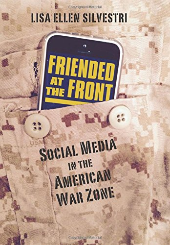 Friended at the Front: Social Media in the American War Zone (CultureAmerica) PDF