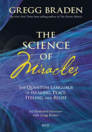 The Science of Miracles: The Quantum Language of Healing, Peace, Feeling, and (Science Miracles Dvd)