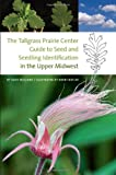 The Tallgrass Prairie Center Guide to Seed and Seedling Identification in the Upper Midwest, Dave Williams, 158729902X