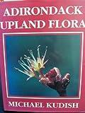 Adirondack Upland Flora, Michael Kudish, 0918517168