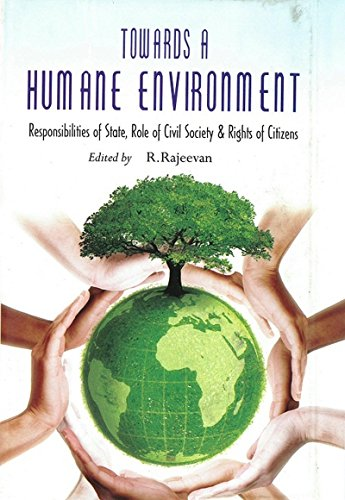 Towards a Humane Environment: Responsibilities of State, Role of Civil Society & Rights of Citizens