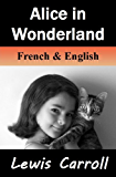 Alice in Wonderland / Alice au Pays des Merveilles: Bilingual (French-English Translated) Dual-Language Edition (English Edition)