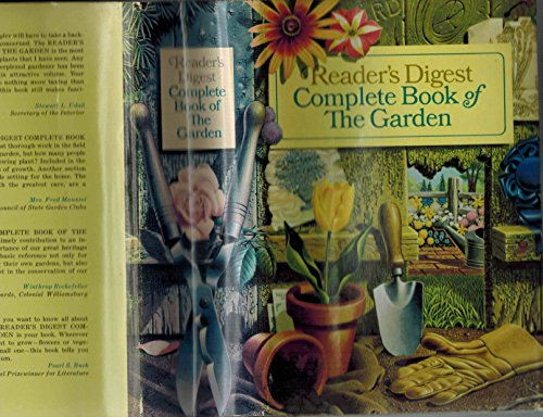 Reader's digest complete book of the garden. [Catcuses & Succulents; Roses; Annuals; Biennials; Hardy Bulbs; Ferns; Vegetables; Fruits; The Garden Plan; Lawns; Shade Trees; Hedges; Vines; Water Gardens; Rock Gardens; Japanese Gardens; Plant Pests. ()