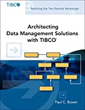 Architecting Data Management Solutions with TIBCO®, Brown, Paul C., 0134098285