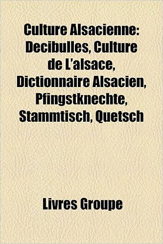 Livre Culture Alsacienne: Decibulles, Culture de L'Alsace, Dictionnaire Alsacien, Pfingstknechte, Stammtisch, Quetsch epub, pdf