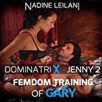 Femdom Training of Gary : Dominatrix Jenny, Book 2   Nadine Leilani