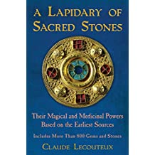 A Lapidary of Sacred Stones: Their Magical and Medicinal Powers Based on the Earliest Sources