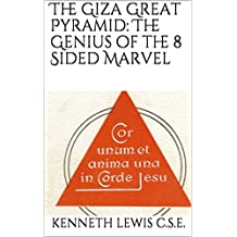 The Giza Great Pyramid: The Genius of the 8 Sided Marvel (The 7 Seals Book 11)
